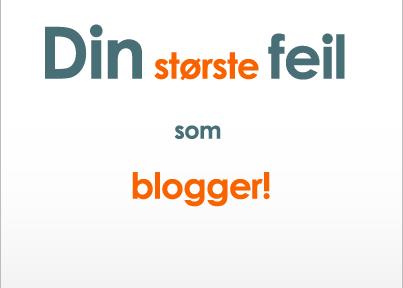 Din største feil som blogger!